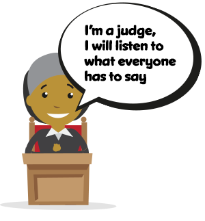 I'm a judge, I will listen to what everyone has to say